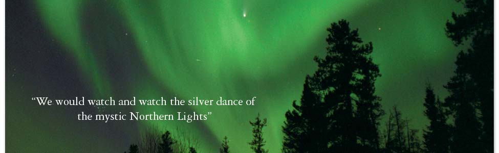 We would watch and watch the silver dance of the mystic Northern Lights